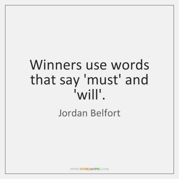 Winners use words that say 'must' and 'will'.