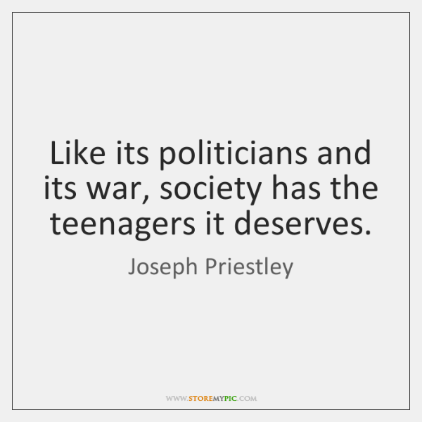 Like its politicians and its war, society has the teenagers it deserves.