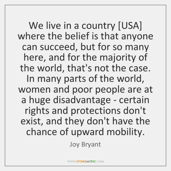 We live in a country [USA] where the belief is that anyone ...