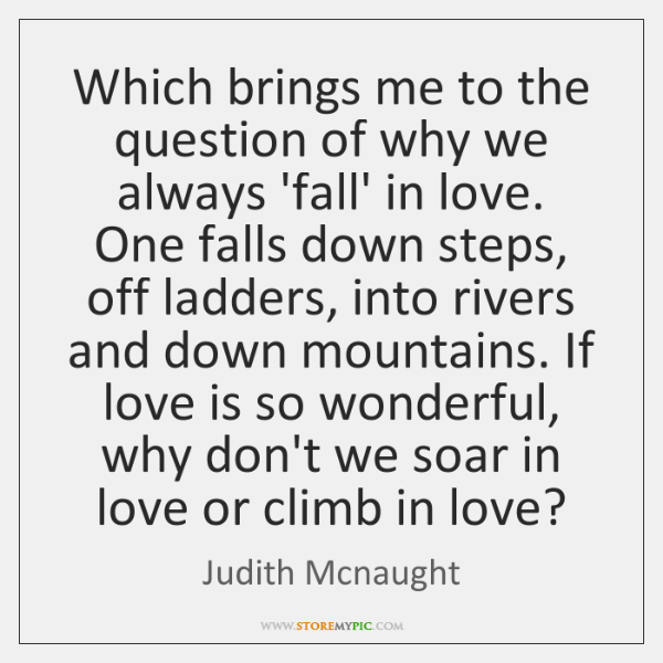 Which brings me to the question of why we always 'fall' in ...