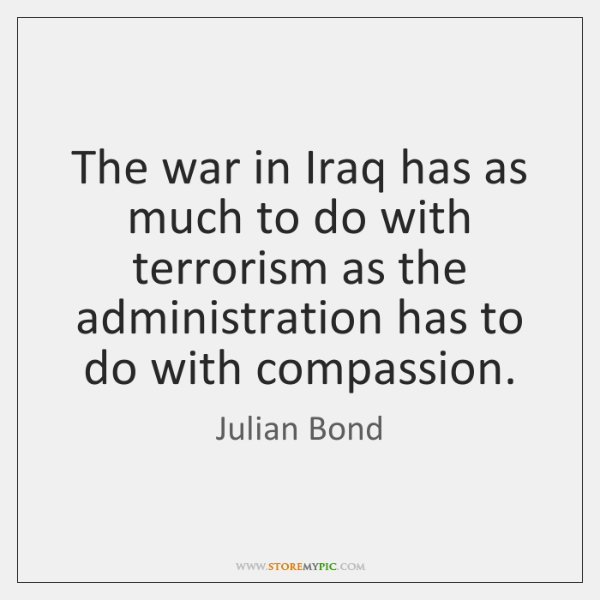 The war in Iraq has as much to do with terrorism as ...