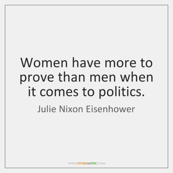 Women have more to prove than men when it comes to politics.