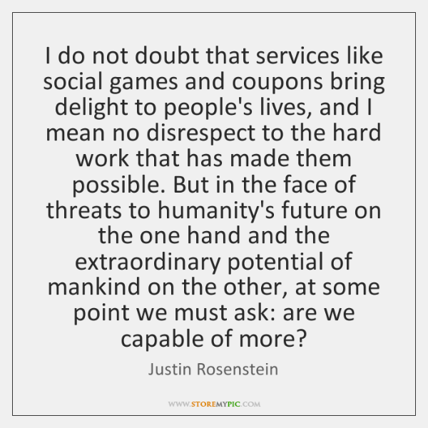 I do not doubt that services like social games and coupons bring ...
