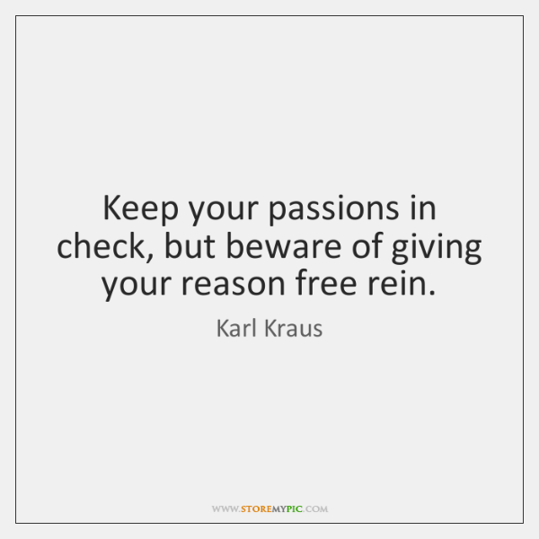 Keep your passions in check, but beware of giving your reason free ...