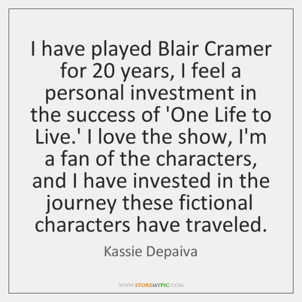 I have played Blair Cramer for 20 years, I feel a personal investment ...