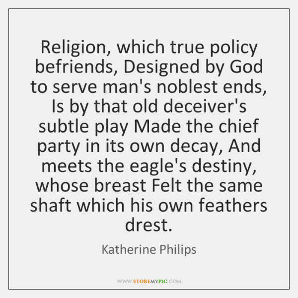 Religion, which true policy befriends, Designed by God to serve man's noblest ...