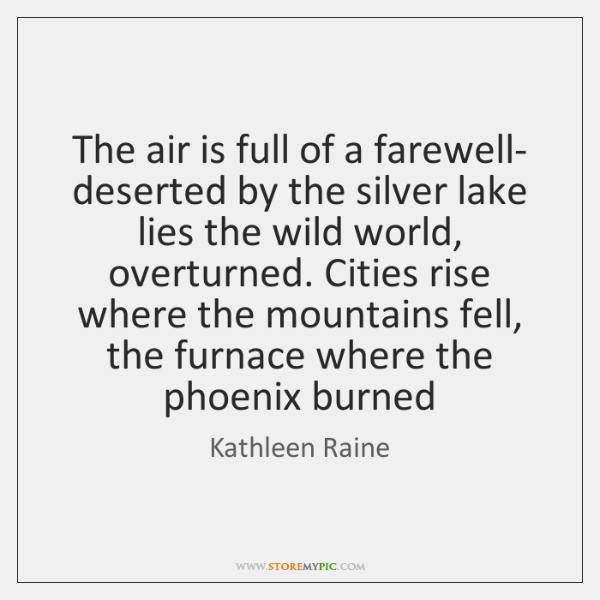 The air is full of a farewell- deserted by the silver lake ...