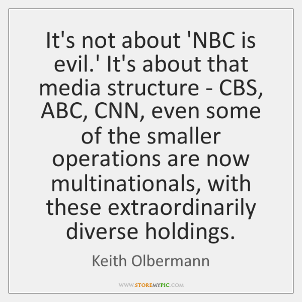 It's not about 'NBC is evil.' It's about that media structure ...