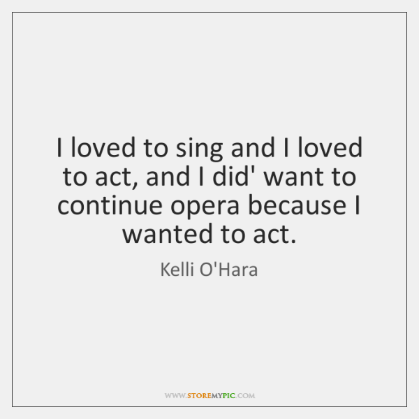 I loved to sing and I loved to act, and I did' ...