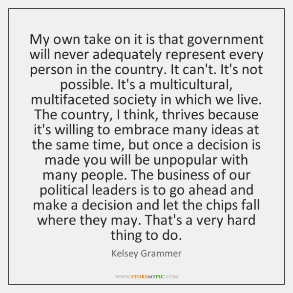 My own take on it is that government will never adequately represent ...