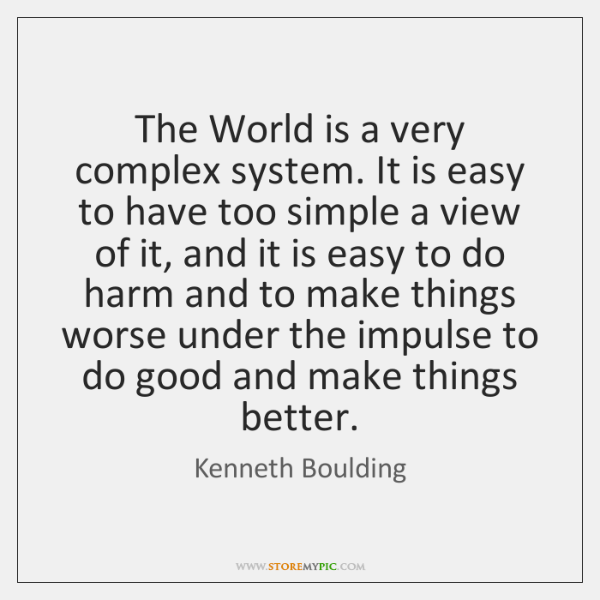 The World is a very complex system. It is easy to have ...
