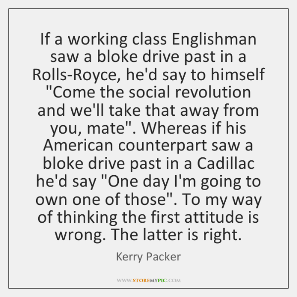 If a working class Englishman saw a bloke drive past in a ...