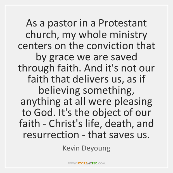 As a pastor in a Protestant church, my whole ministry centers on ...