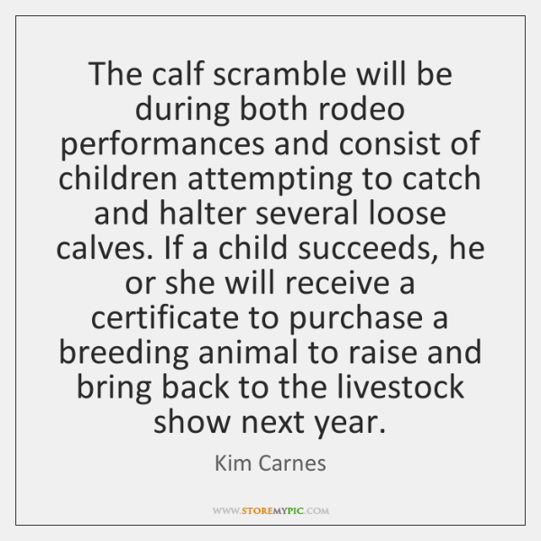 The calf scramble will be during both rodeo performances and consist of ...