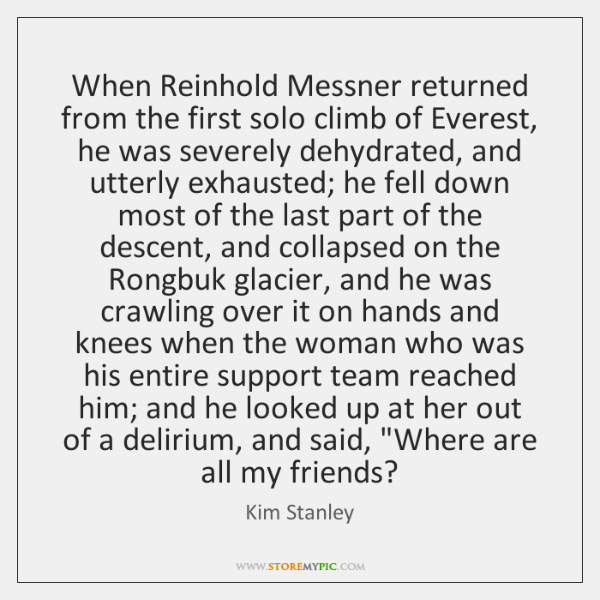 When Reinhold Messner returned from the first solo climb of Everest, he ...