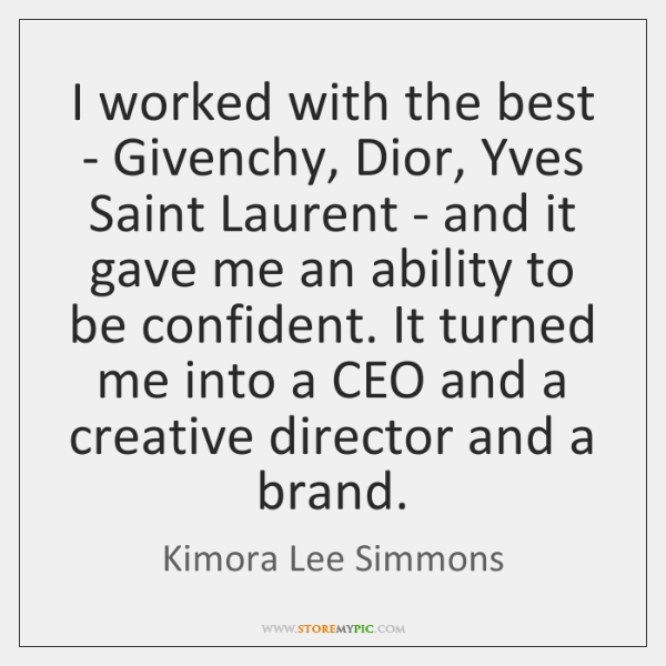 I worked with the best - Givenchy, Dior, Yves Saint Laurent - ...
