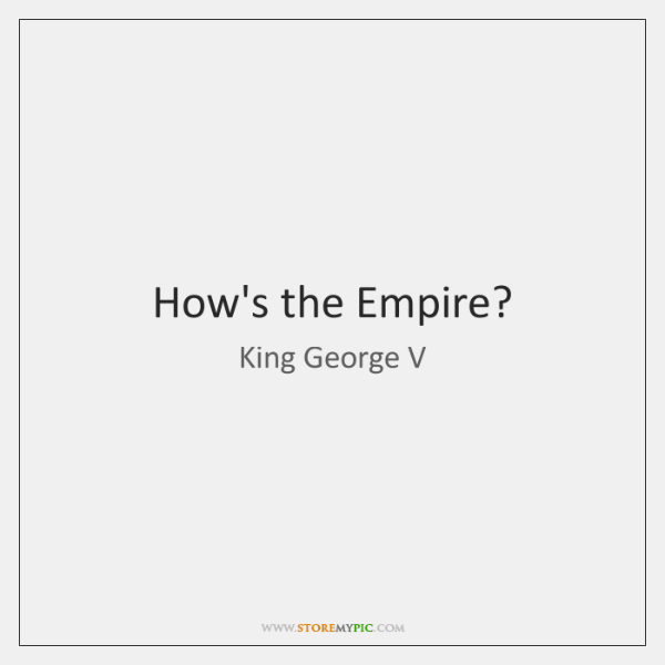 How's the Empire?