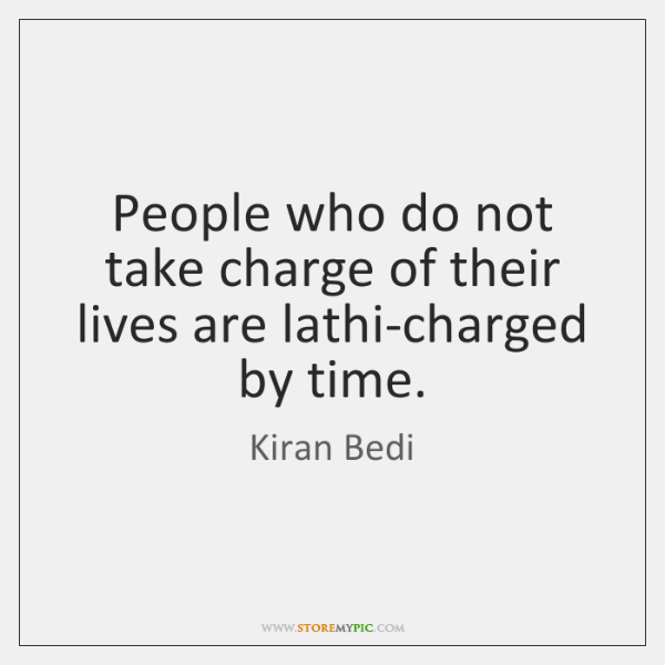 People who do not take charge of their lives are lathi-charged by ...