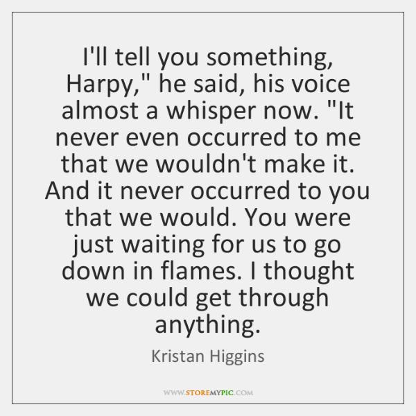 I'll tell you something, Harpy,