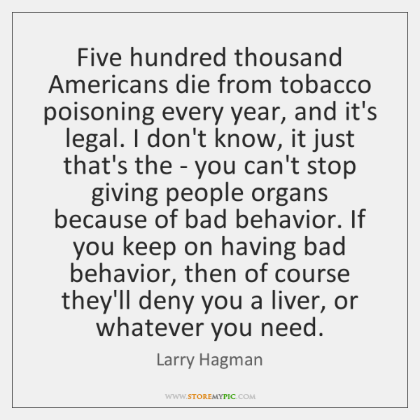 Five hundred thousand Americans die from tobacco poisoning every year, and it's ...