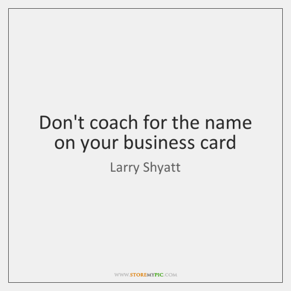 Don't coach for the name on your business card