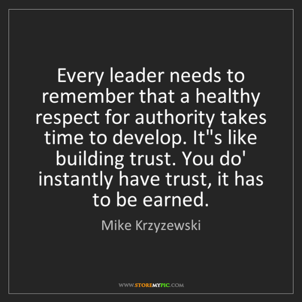Mike Krzyzewski: Every leader needs to remember that a healthy respect...