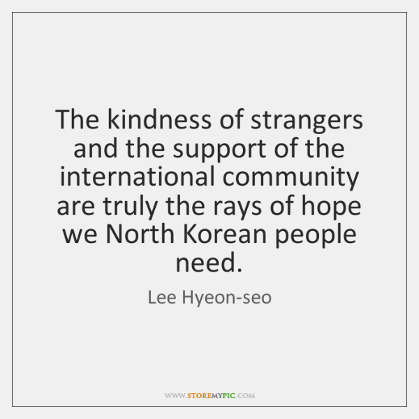 The kindness of strangers and the support of the international community are ...