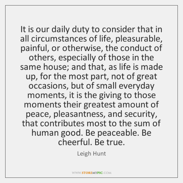 It is our daily duty to consider that in all circumstances of ...