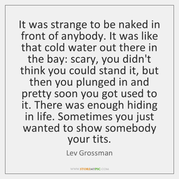 It was strange to be naked in front of anybody. It was ...