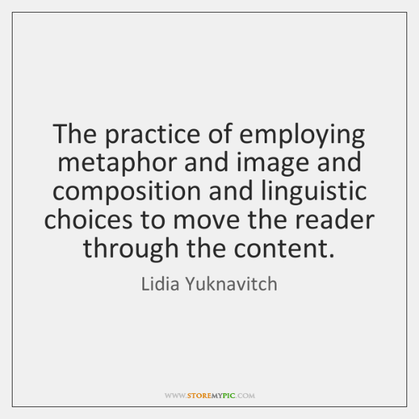 The practice of employing metaphor and image and composition and linguistic choices ...