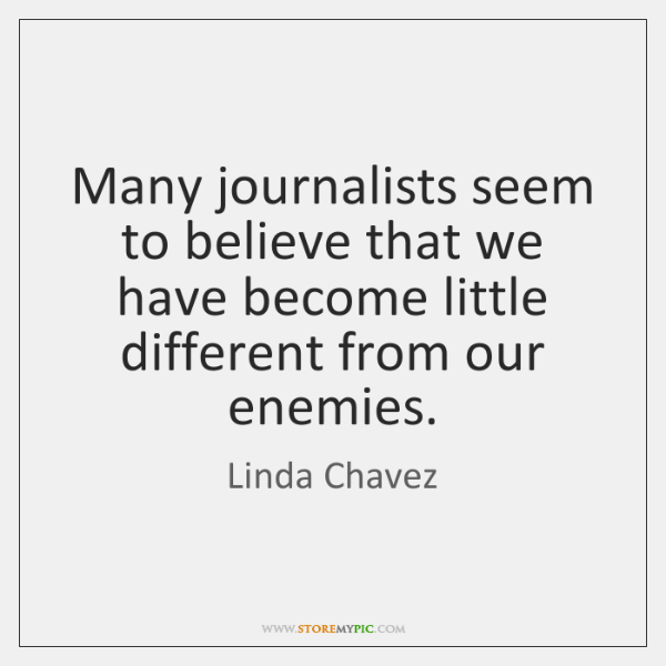 Many journalists seem to believe that we have become little different from ...