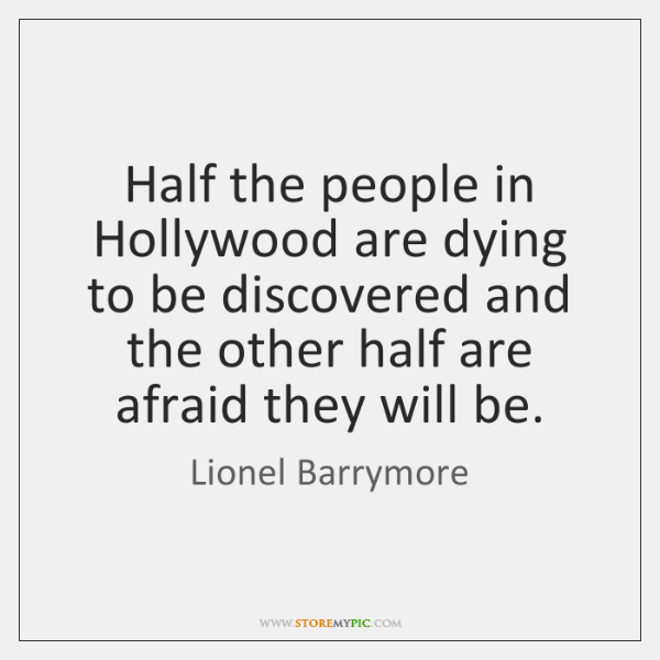 Half the people in Hollywood are dying to be discovered and the ...