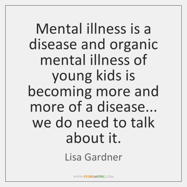 Mental illness is a disease and organic mental illness of young kids ...