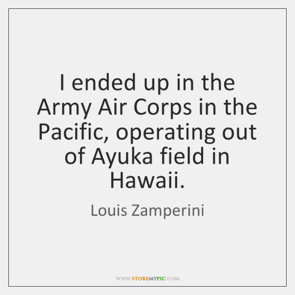I ended up in the Army Air Corps in the Pacific, operating ...