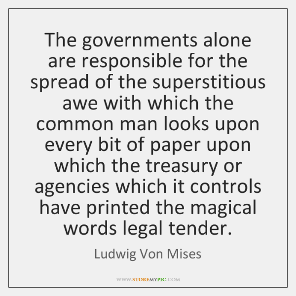 The governments alone are responsible for the spread of the superstitious awe ...