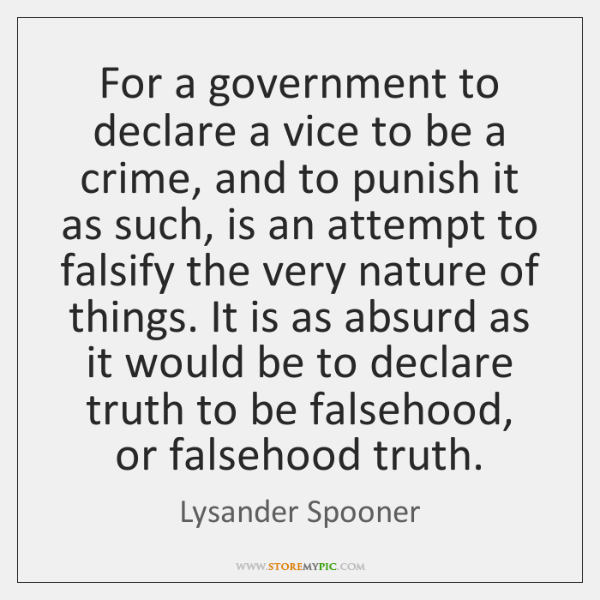 For a government to declare a vice to be a crime, and ...