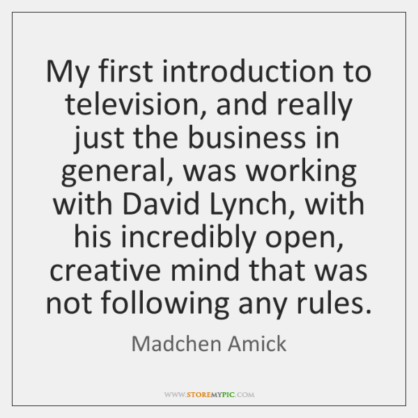 My first introduction to television, and really just the business in general, ...