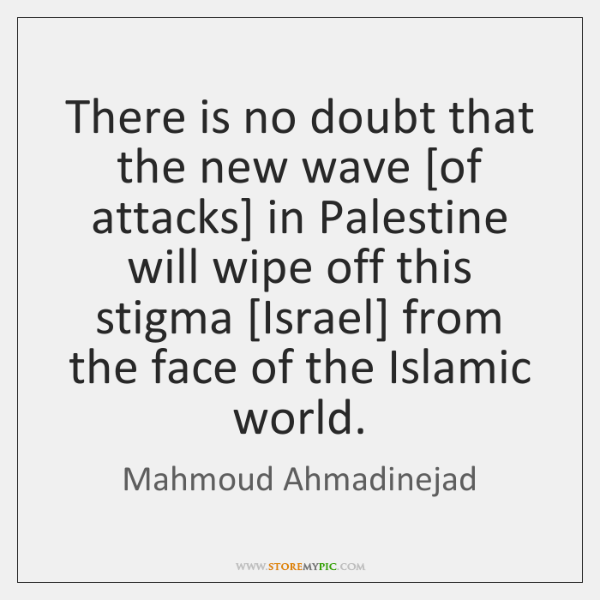 There is no doubt that the new wave [of attacks] in Palestine ...