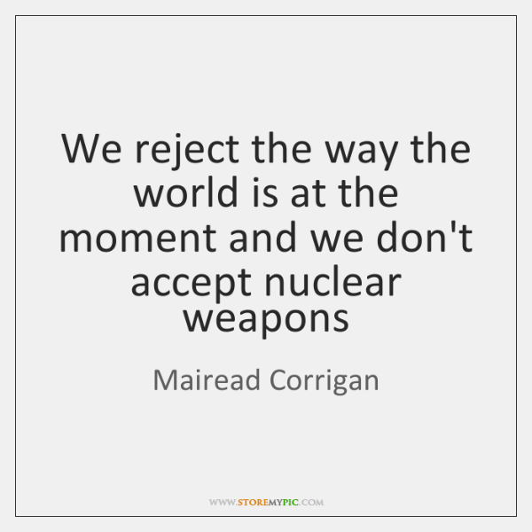 We reject the way the world is at the moment and we ...