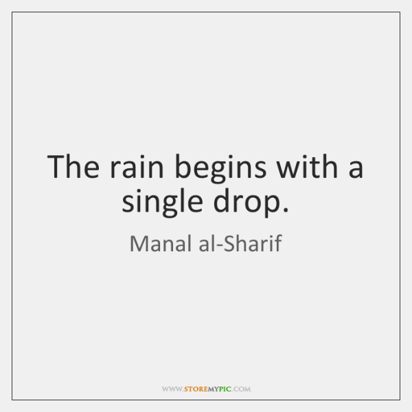 The rain begins with a single drop.