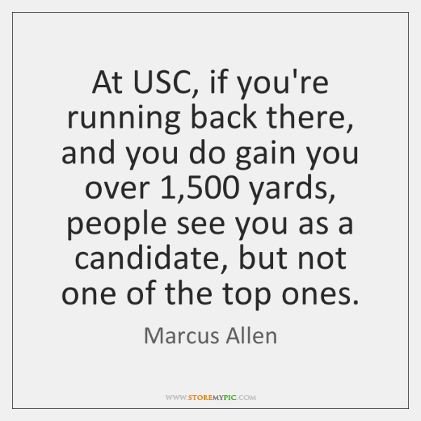 At USC, if you're running back there, and you do gain you ...