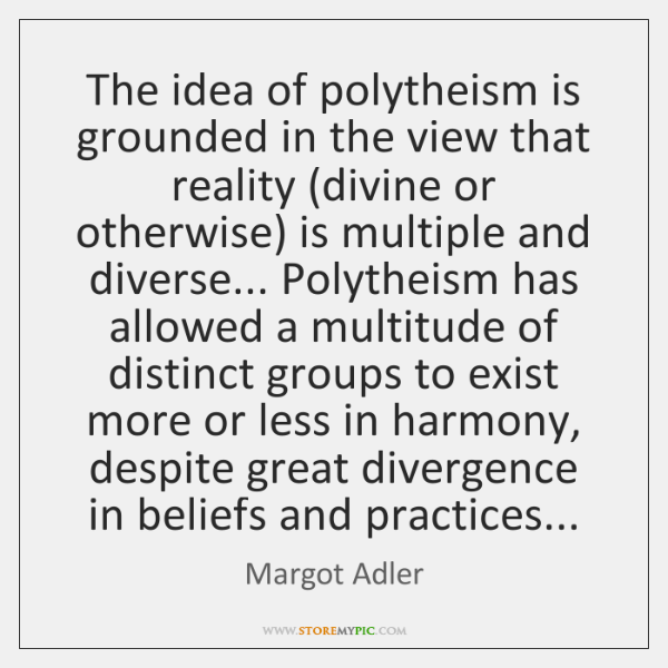 The idea of polytheism is grounded in the view that reality (divine ...