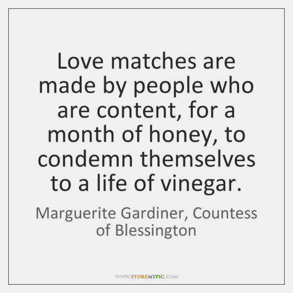 Love matches are made by people who are content, for a month ...