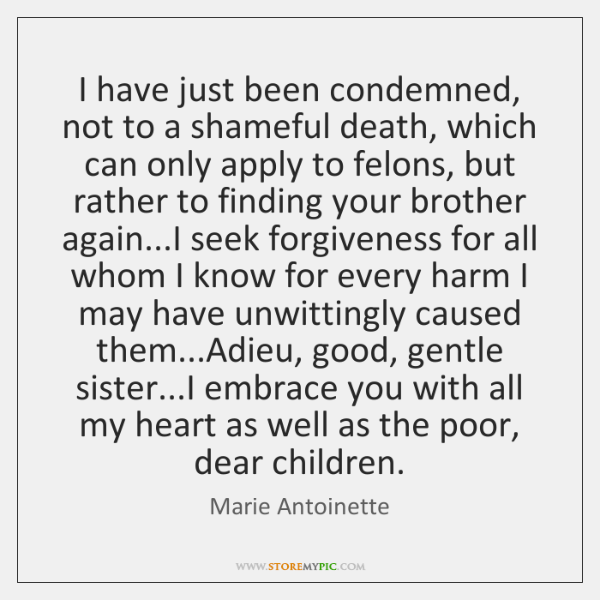 I have just been condemned, not to a shameful death, which can ...