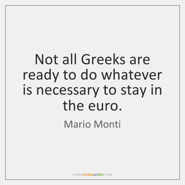 Not all Greeks are ready to do whatever is necessary to stay ...