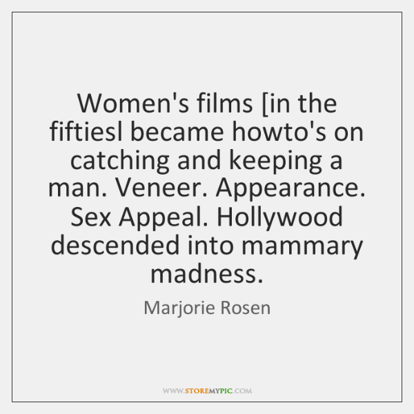 Women's films [in the fiftiesl became howto's on catching and keeping a ...