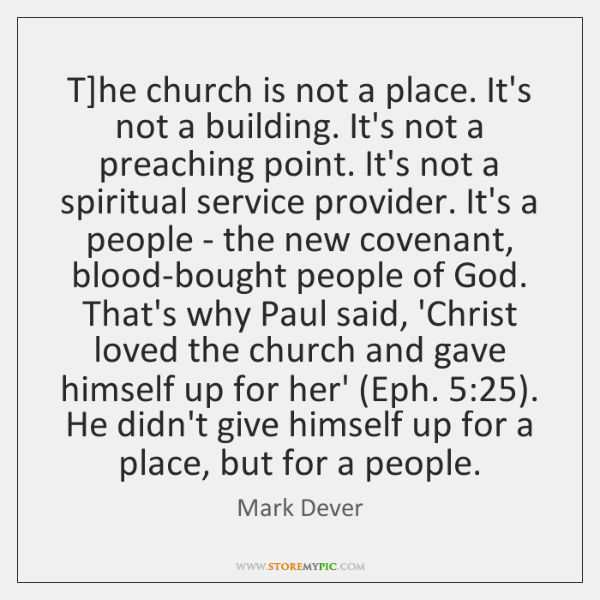T]he church is not a place. It's not a building. It's ...