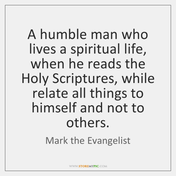 A humble man who lives a spiritual life, when he reads the ...