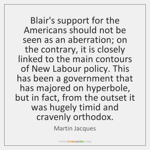 Blair's support for the Americans should not be seen as an aberration; ...