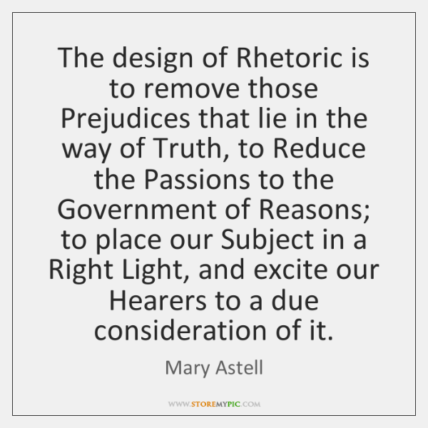 The design of Rhetoric is to remove those Prejudices that lie in ...